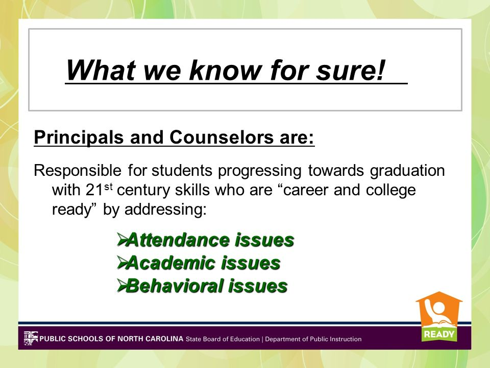 What we know for sure! Principals and Counselors are: Responsible for students progressing towards graduation with 21 st century skills who are career