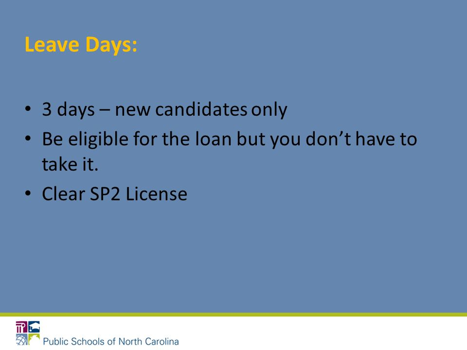 Leave Days: 3 days – new candidates only Be eligible for the loan but you dont have to take it. Clear SP2 License