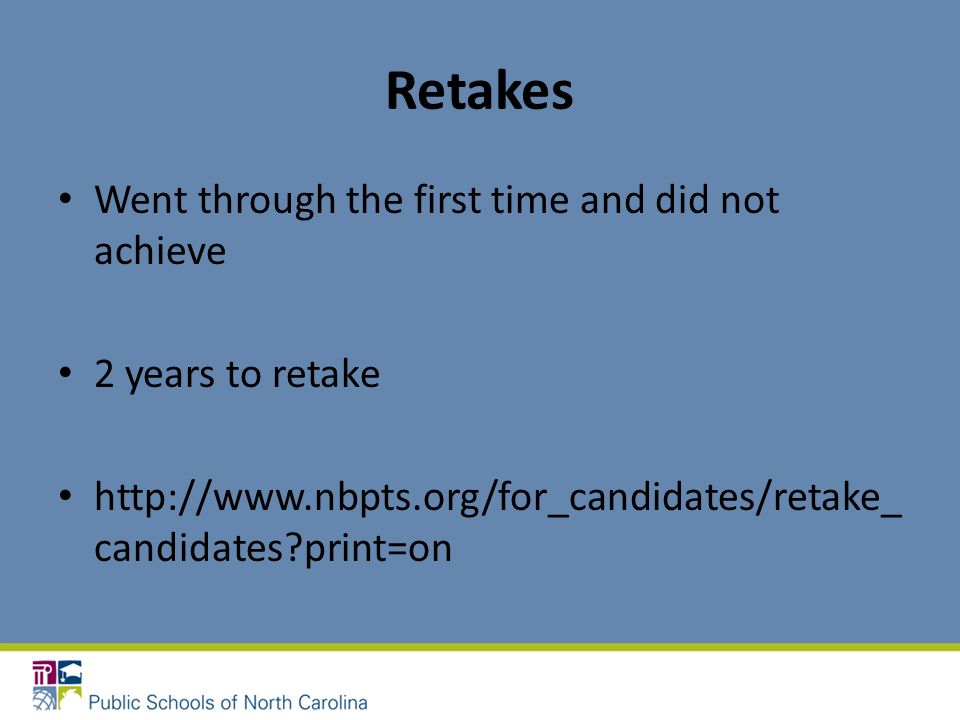 Retakes Went through the first time and did not achieve 2 years to retake http://www.nbpts.org/for_candidates/retake_ candidates?print=on