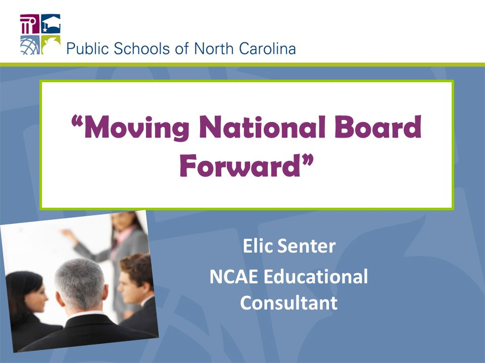 Moving National Board Forward Elic Senter NCAE Educational Consultant