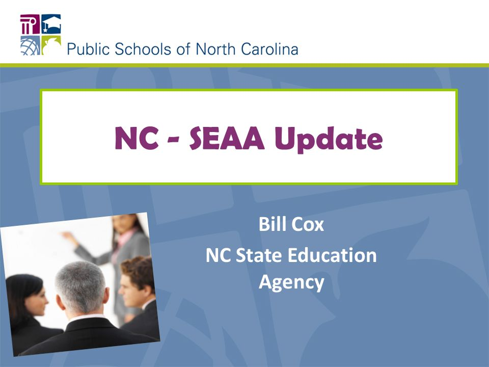 NC - SEAA Update Bill Cox NC State Education Agency