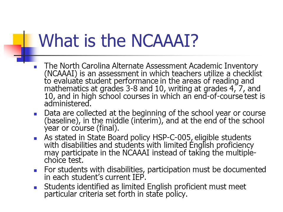 COMMONLY USED ACRONYMS NCAAAINorth Carolina Alternate Assessment Academic Inventory AAP Alternate Assessment Portfolio HSCT High School Comprehensive Test OCS Occupational Course of Study EOG End-of-Grade EOC End-of-Course EC Exceptional Children LEP Limited English Proficient ESLEnglish as a Second Language NCLB No Child Left Behind