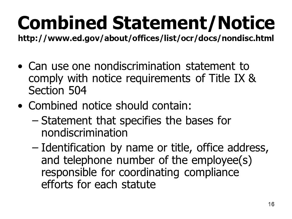 16 Combined Statement/Notice http://www.ed.gov/about/offices/list/ocr/docs/nondisc.html Can use one nondiscrimination statement to comply with notice