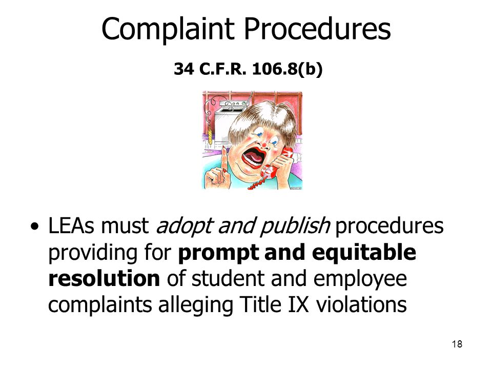 18 Complaint Procedures 34 C.F.R. 106.8(b) LEAs must adopt and publish procedures providing for prompt and equitable resolution of student and employe