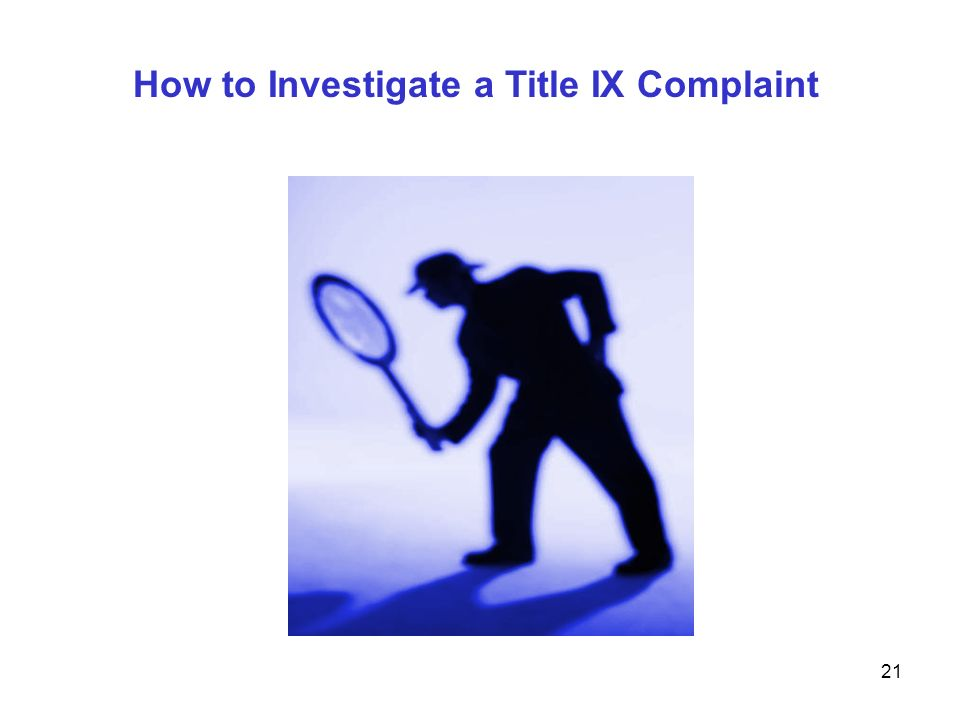 21 How to Investigate a Title IX Complaint