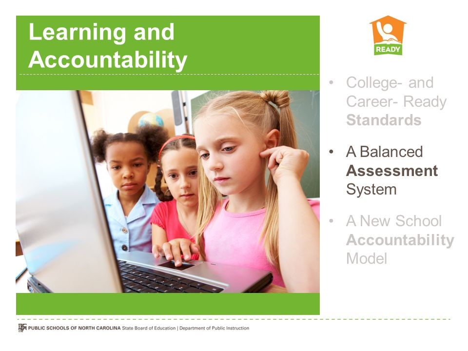Learning and Accountability College- and Career- Ready Standards A Balanced Assessment System A New School Accountability Model