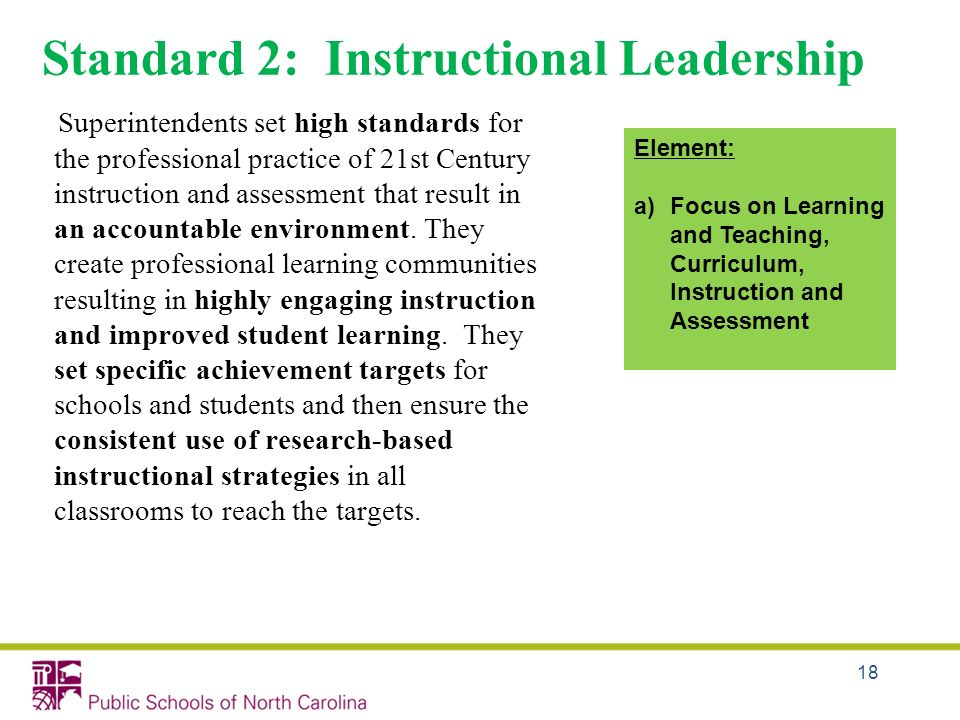 18 Standard 2: Instructional Leadership Superintendents set high standards for the professional practice of 21st Century instruction and assessment th