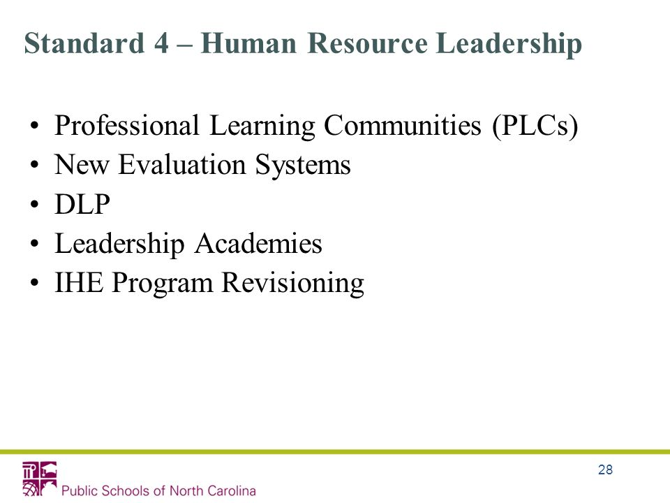 Standard 4 – Human Resource Leadership Professional Learning Communities (PLCs) New Evaluation Systems DLP Leadership Academies IHE Program Revisionin