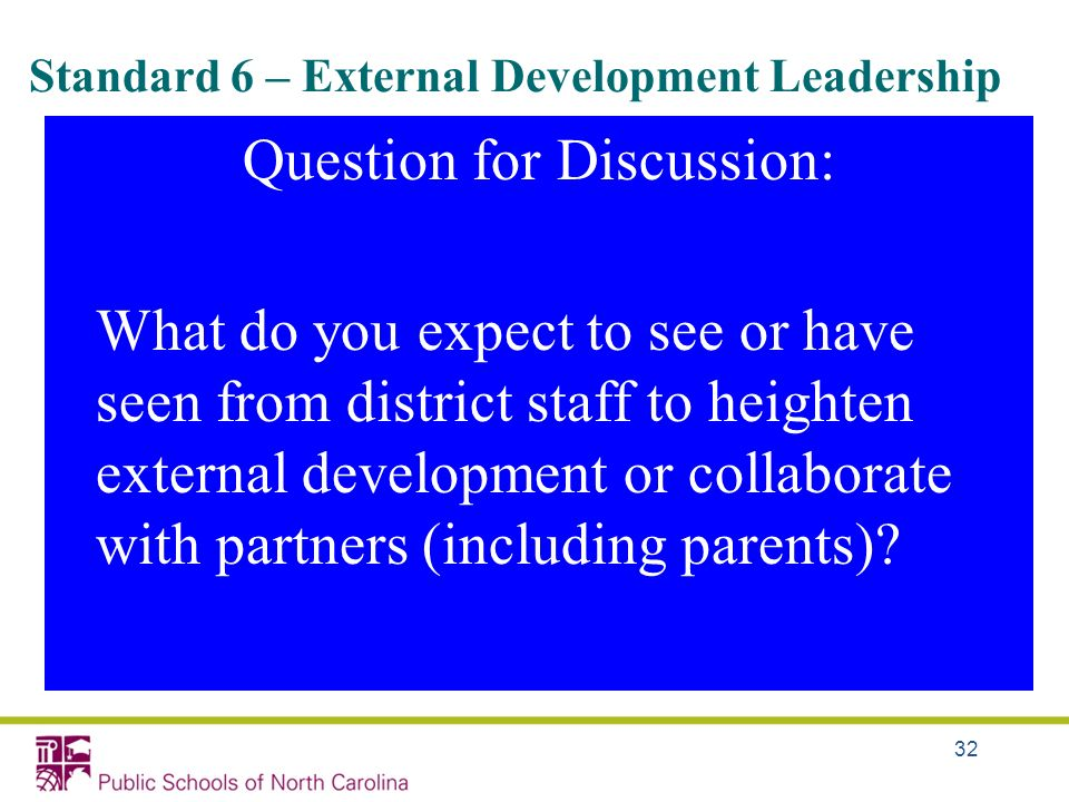 Standard 6 – External Development Leadership Question for Discussion: What do you expect to see or have seen from district staff to heighten external