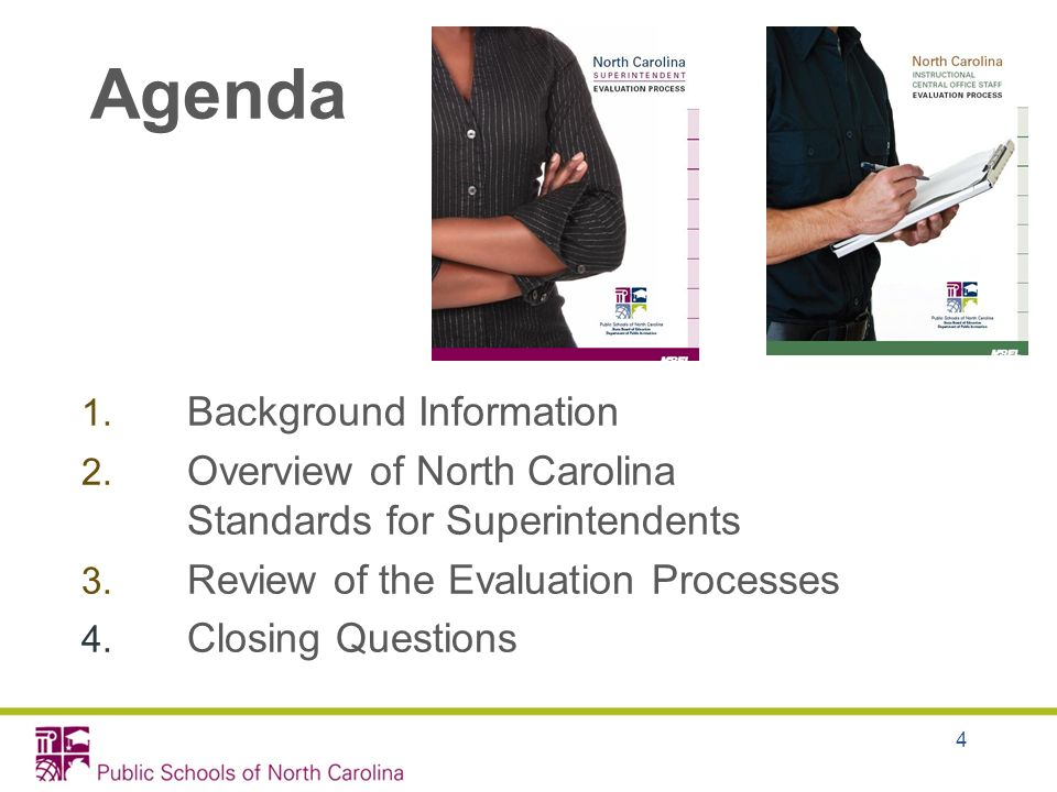 Agenda 4 1. Background Information 2. Overview of North Carolina Standards for Superintendents 3. Review of the Evaluation Processes 4. Closing Questi