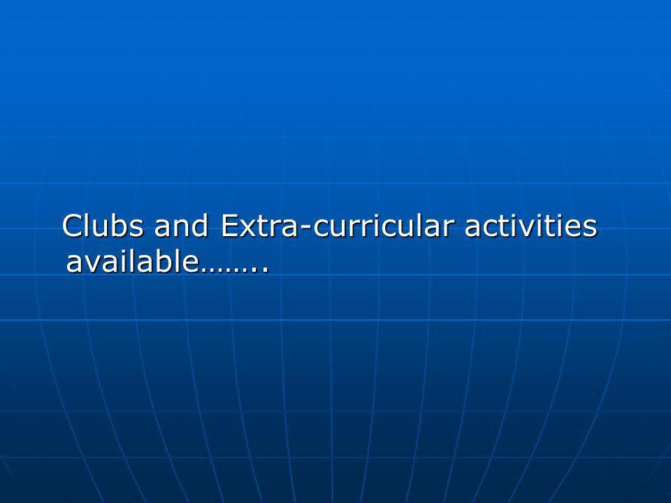 Clubs and Extra-curricular activities available…….. Clubs and Extra-curricular activities available……..