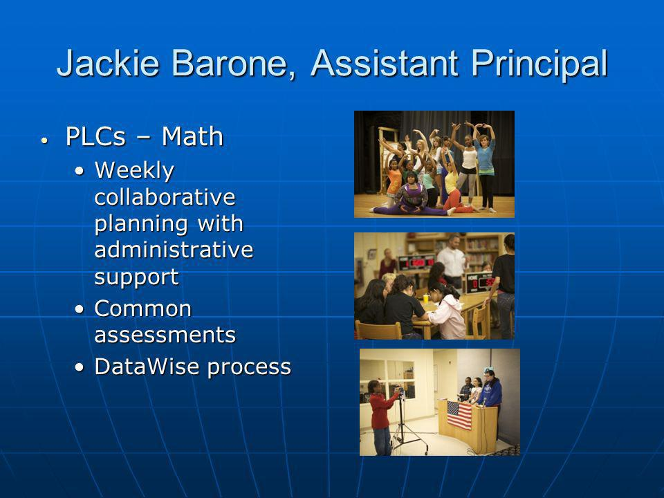 Jackie Barone, Assistant Principal PLCs – Math PLCs – Math Weekly collaborative planning with administrative supportWeekly collaborative planning with