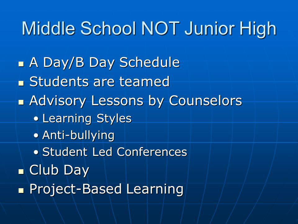 Middle School NOT Junior High A Day/B Day Schedule A Day/B Day Schedule Students are teamed Students are teamed Advisory Lessons by Counselors Advisor