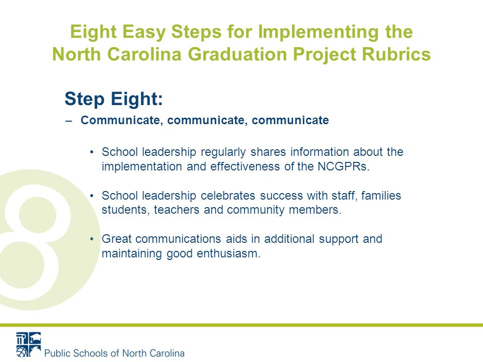 Step Eight: –Communicate, communicate, communicate School leadership regularly shares information about the implementation and effectiveness of the NCGPRs.