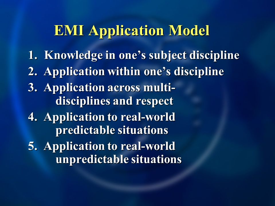 EMI Application Model EMI Application Model 1. Knowledge in ones subject discipline 2. Application within ones discipline 3. Application across multi-