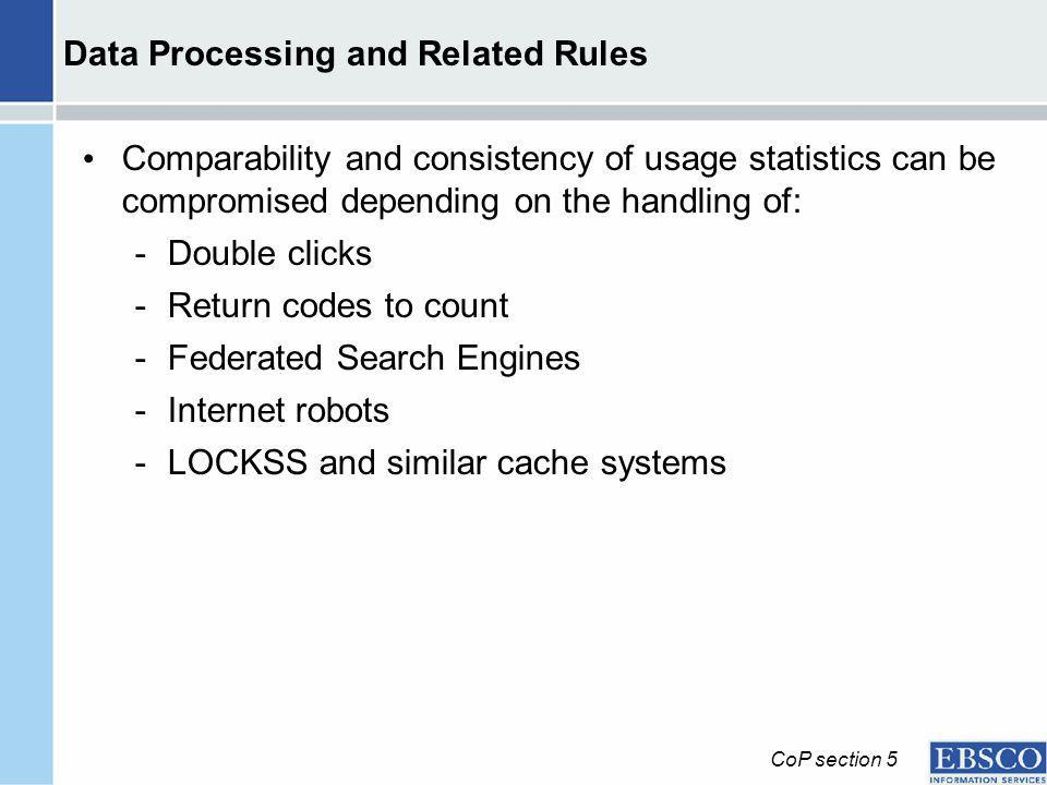 Data Processing and Related Rules Comparability and consistency of usage statistics can be compromised depending on the handling of: -Double clicks -R