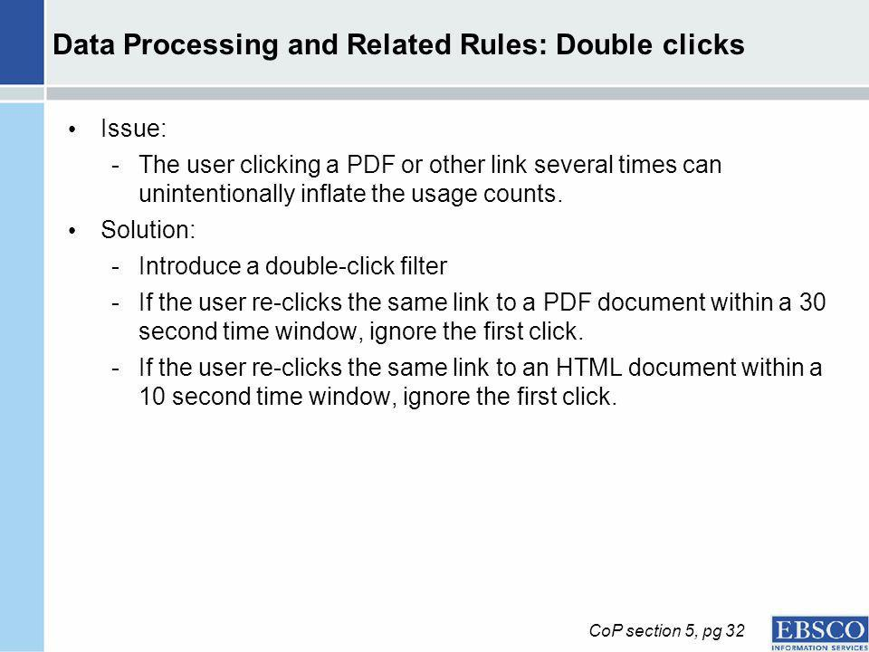 Data Processing and Related Rules: Double clicks Issue: -The user clicking a PDF or other link several times can unintentionally inflate the usage counts.