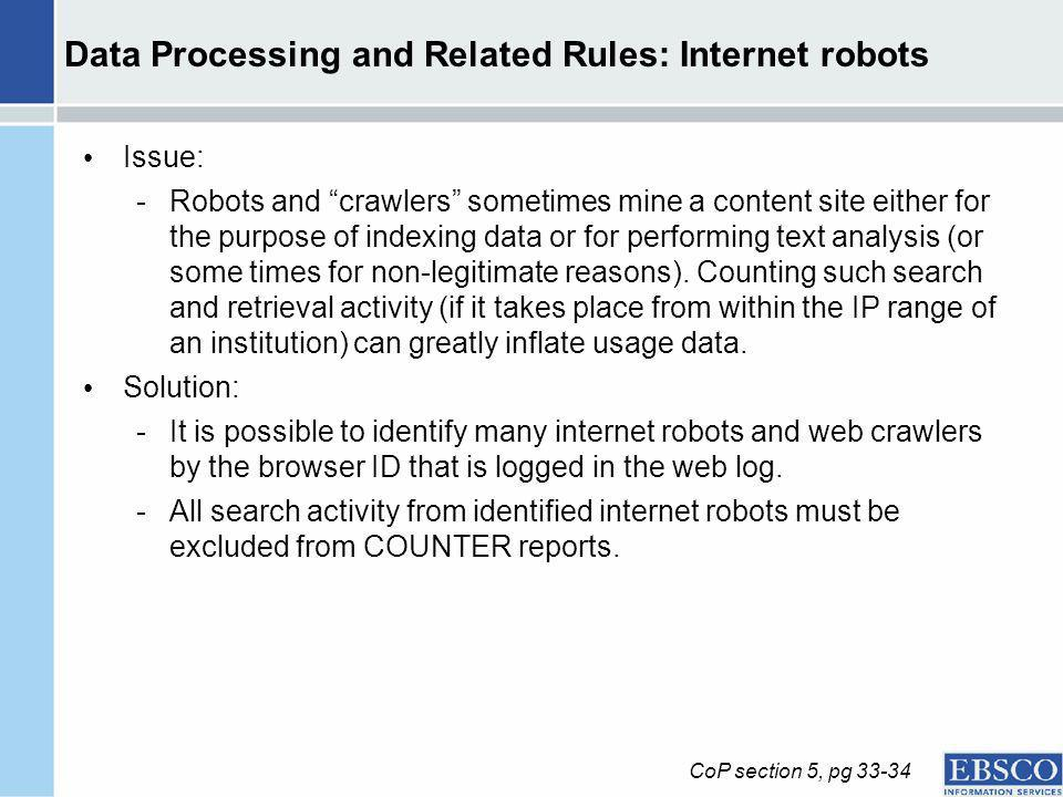 Data Processing and Related Rules: Internet robots Issue: -Robots and crawlers sometimes mine a content site either for the purpose of indexing data o