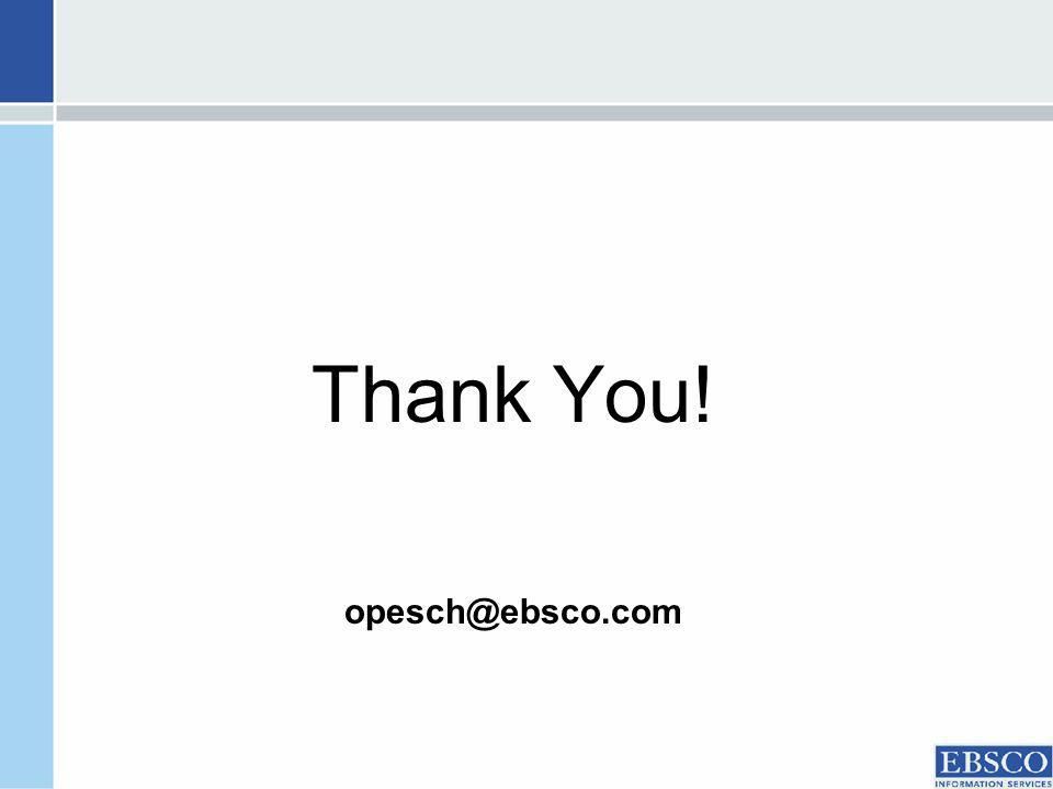 Thank You! opesch@ebsco.com