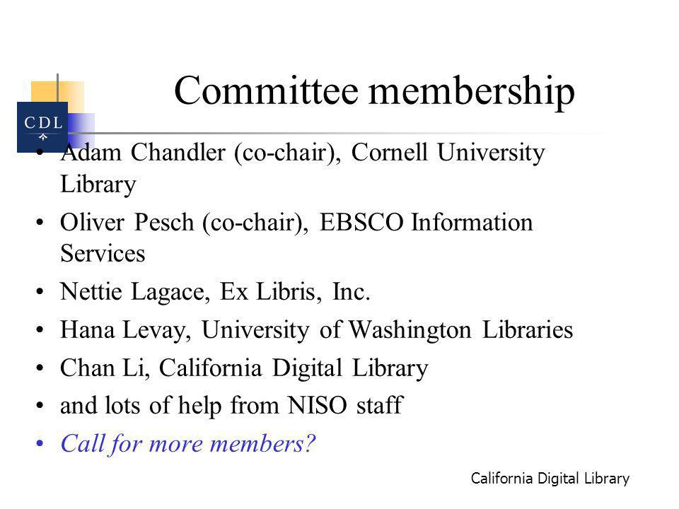 California Digital Library Committee membership Adam Chandler (co-chair), Cornell University Library Oliver Pesch (co-chair), EBSCO Information Services Nettie Lagace, Ex Libris, Inc.