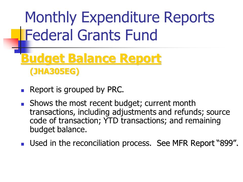 Monthly Expenditure Reports Federal Grants Fund Budget Balance Report (JHA305EG) PRC Report is grouped by PRC.