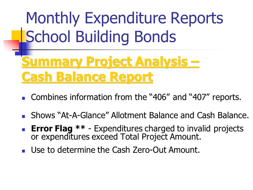 Monthly Expenditure Reports School Building Bonds Summary Project Analysis – Cash Balance Report Combines information from the 406 and 407 reports. Sh