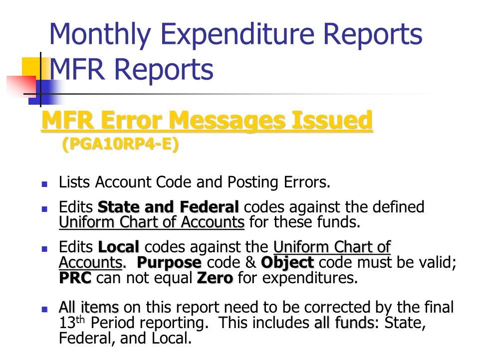 Monthly Expenditure Reports MFR Reports MFR Error Messages Issued (PGA10RP4-E) (PGA10RP4-E) Lists Account Code and Posting Errors.