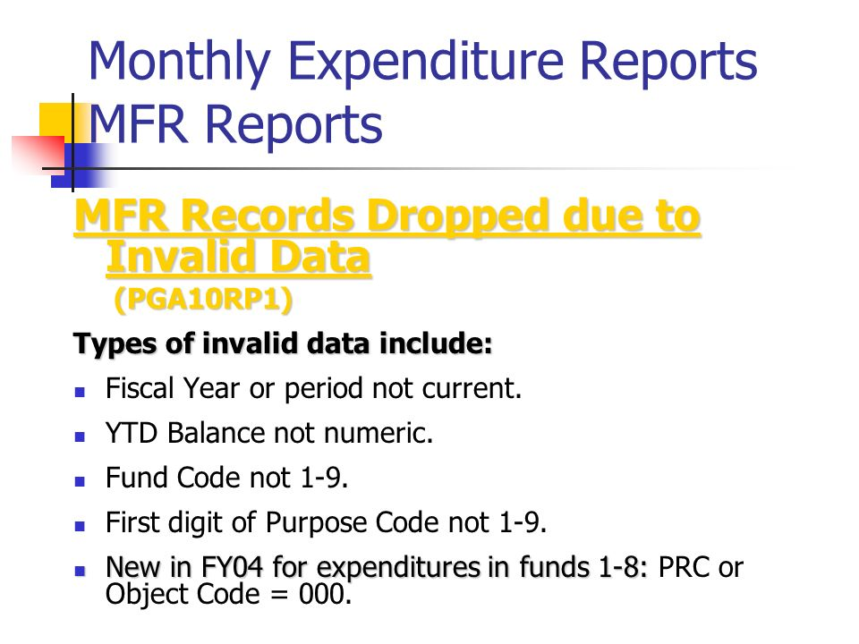 Monthly Expenditure Reports MFR Reports MFR Records Dropped due to Invalid Data (PGA10RP1) (PGA10RP1) Types of invalid data include: Fiscal Year or pe