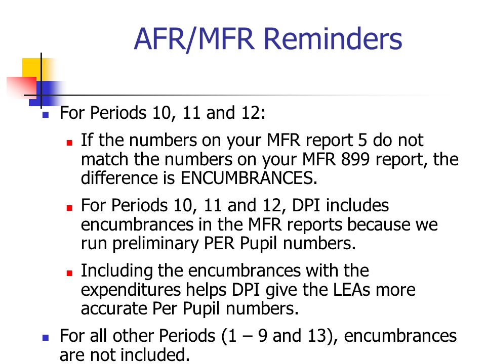AFR/MFR Reminders For Periods 10, 11 and 12: If the numbers on your MFR report 5 do not match the numbers on your MFR 899 report, the difference is EN