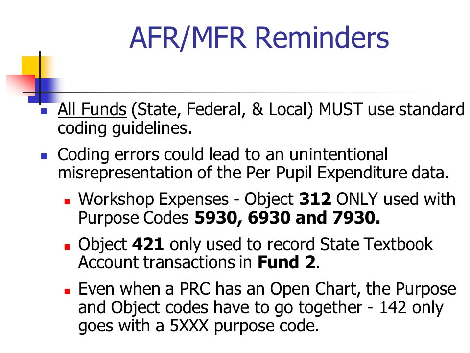 AFR/MFR Reminders All Funds (State, Federal, & Local) MUST use standard coding guidelines.