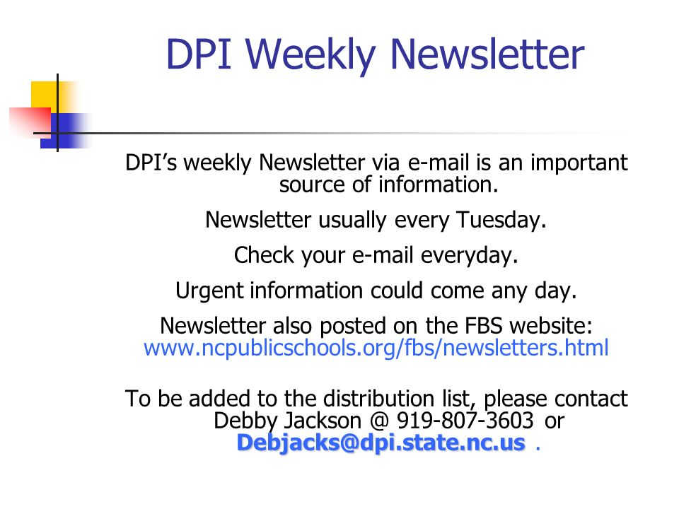 DPI Weekly Newsletter DPIs weekly Newsletter via e-mail is an important source of information. Newsletter usually every Tuesday. Check your e-mail eve