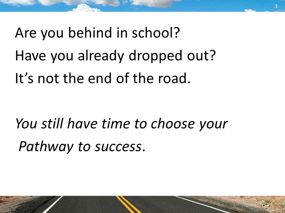 Are you behind in school. Have you already dropped out.