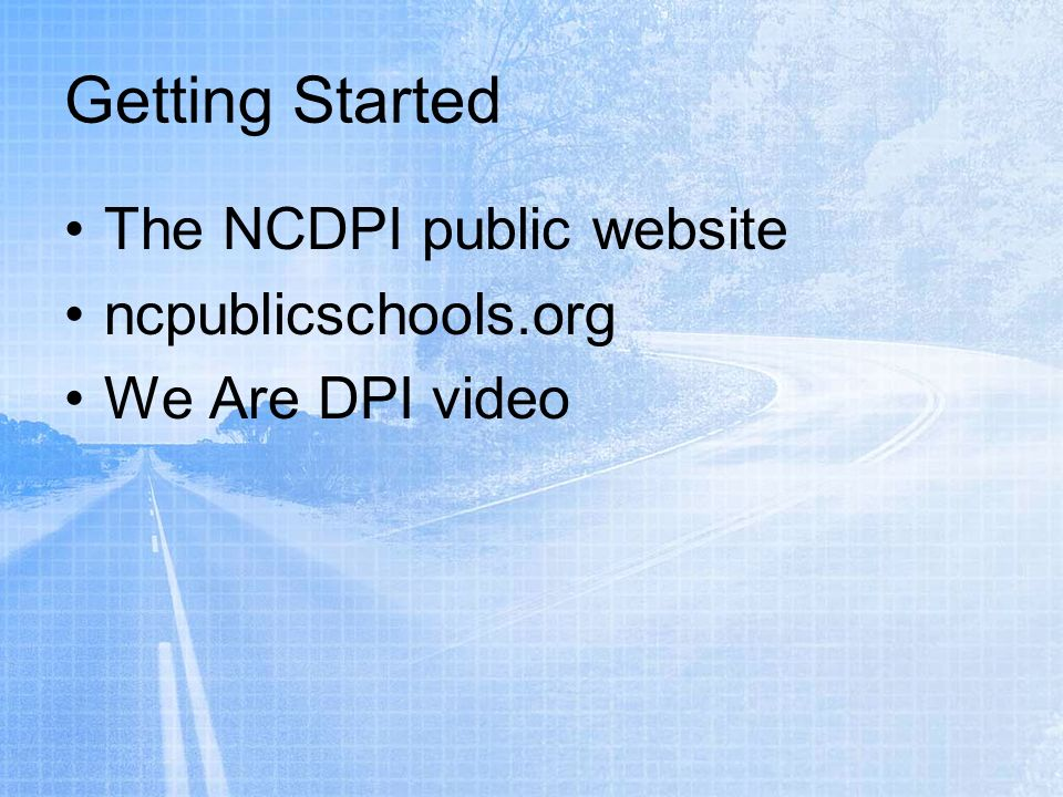 Getting Started The NCDPI public website ncpublicschools.org We Are DPI video