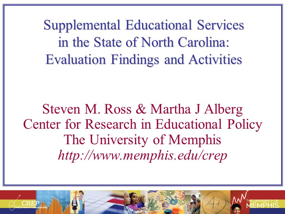 Supplemental Educational Services in the State of North Carolina: Evaluation Findings and Activities Steven M. Ross & Martha J Alberg Center for Resea