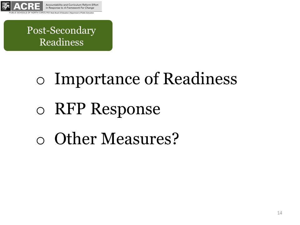 14 Post-Secondary Readiness o Importance of Readiness o RFP Response o Other Measures