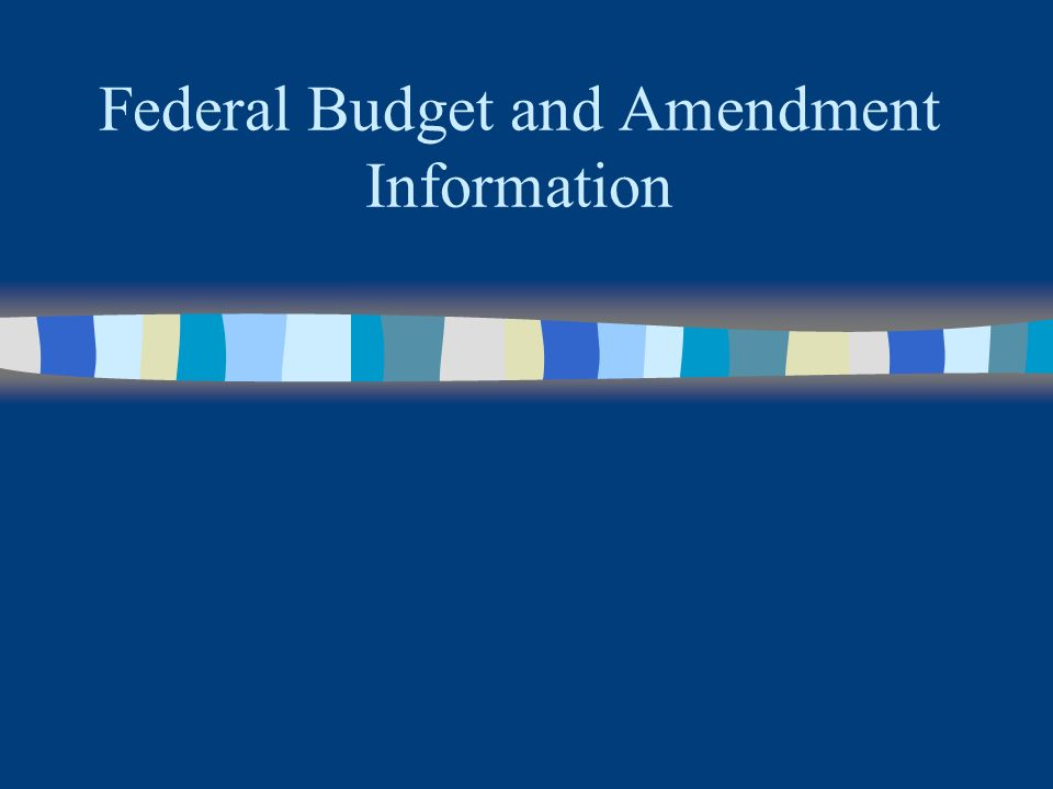 Federal Budget and Amendment Information