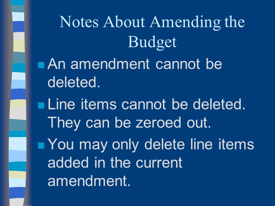 Notes About Amending the Budget n An amendment cannot be deleted.