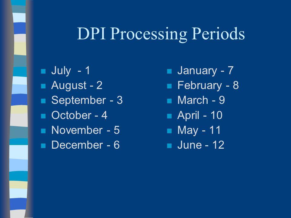 DPI Processing Periods n July - 1 n August - 2 n September - 3 n October - 4 n November - 5 n December - 6 n January - 7 n February - 8 n March - 9 n April - 10 n May - 11 n June - 12