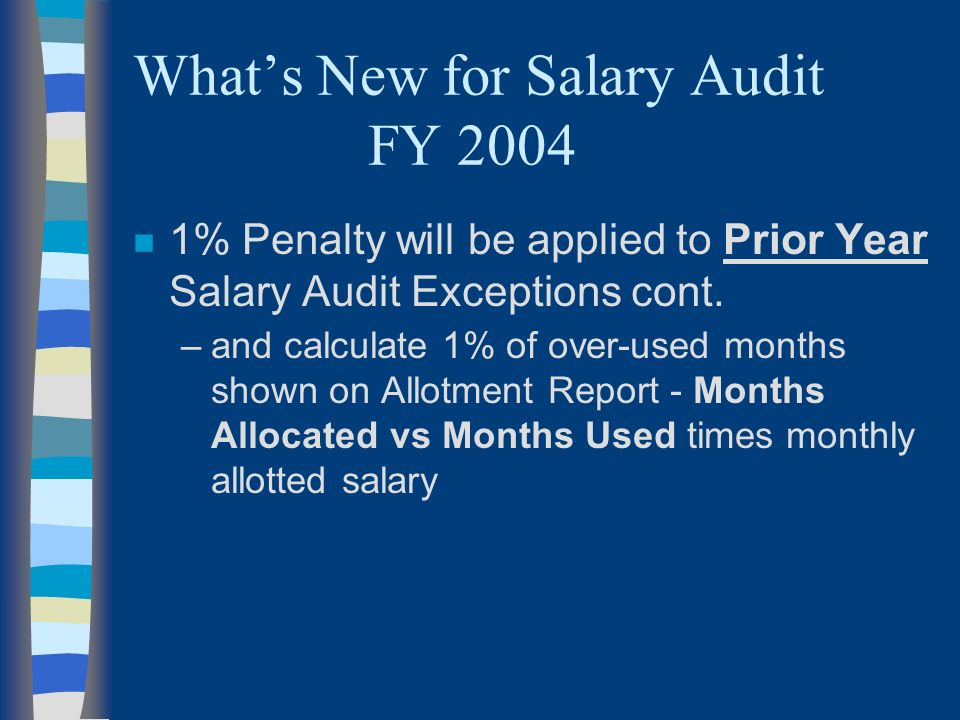 Whats New for Salary Audit FY 2004 n 1% Penalty will be applied to Prior Year Salary Audit Exceptions cont.