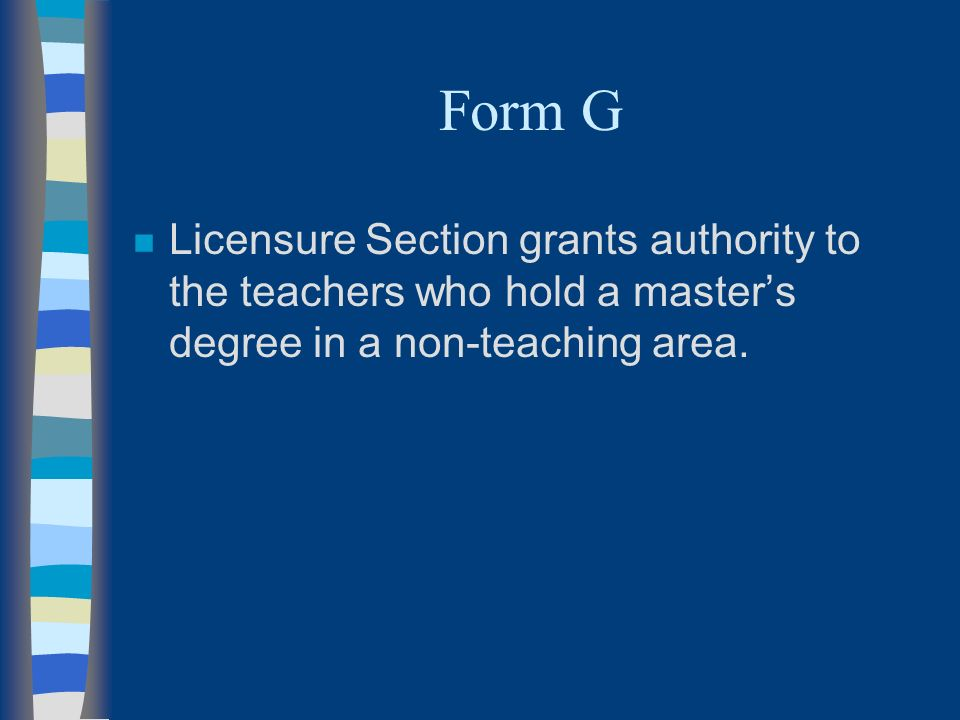 Form G n Licensure Section grants authority to the teachers who hold a masters degree in a non-teaching area.