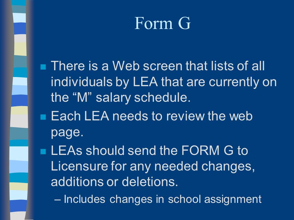 Form G n There is a Web screen that lists of all individuals by LEA that are currently on the M salary schedule.