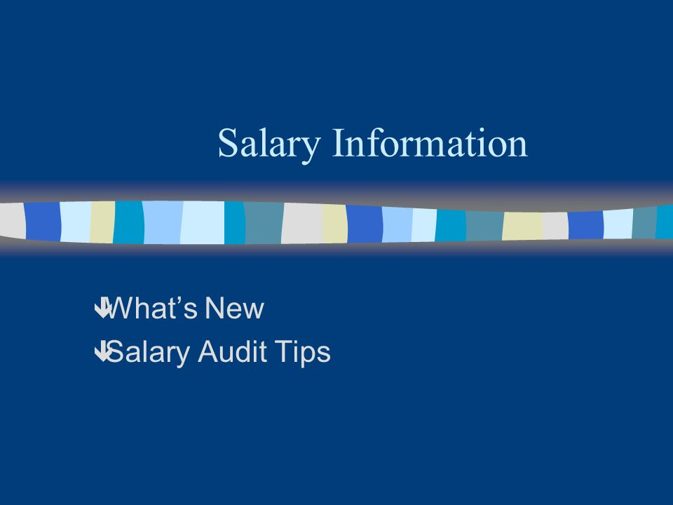 Salary Information ê Whats New ê Salary Audit Tips