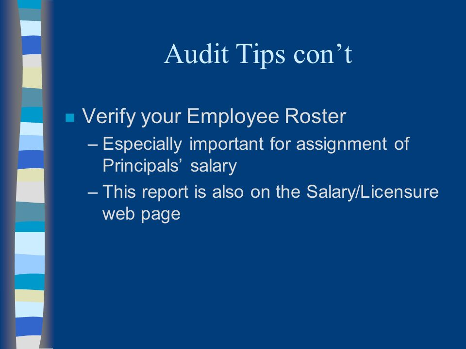 Audit Tips cont n Verify your Employee Roster –Especially important for assignment of Principals salary –This report is also on the Salary/Licensure web page
