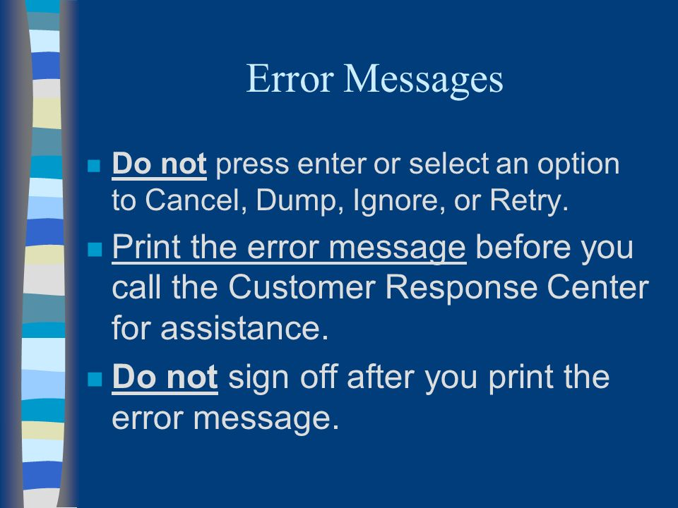 Error Messages n Do not press enter or select an option to Cancel, Dump, Ignore, or Retry.