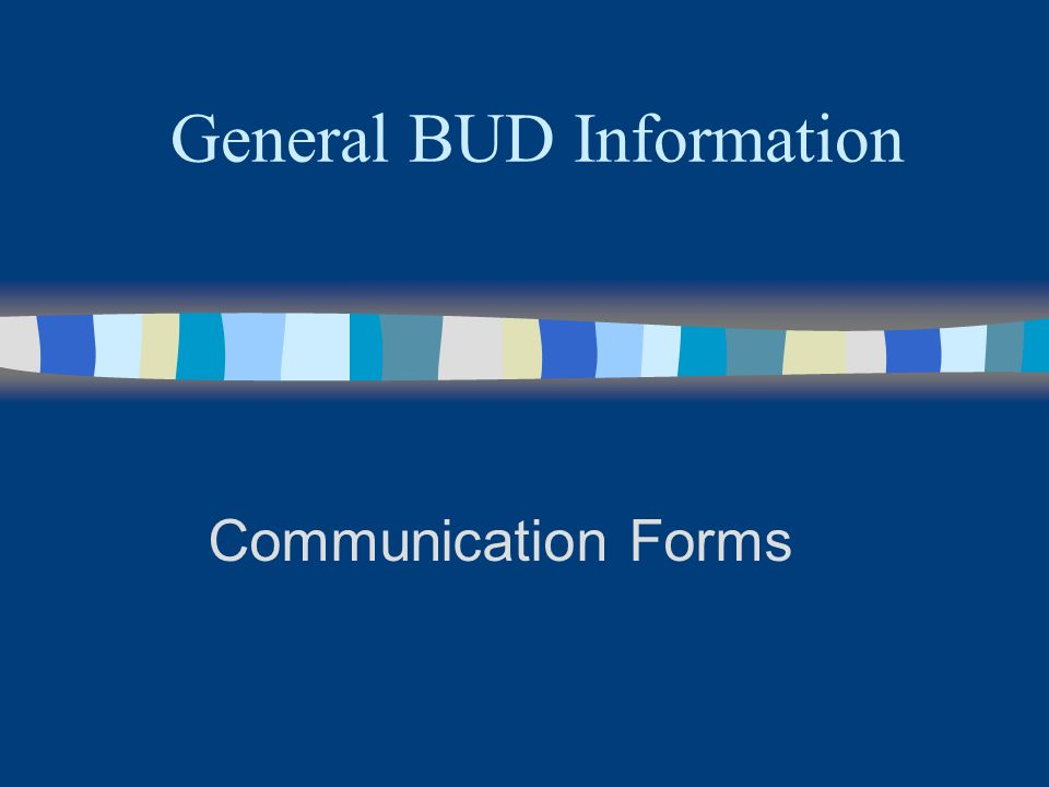 General BUD Information Communication Forms