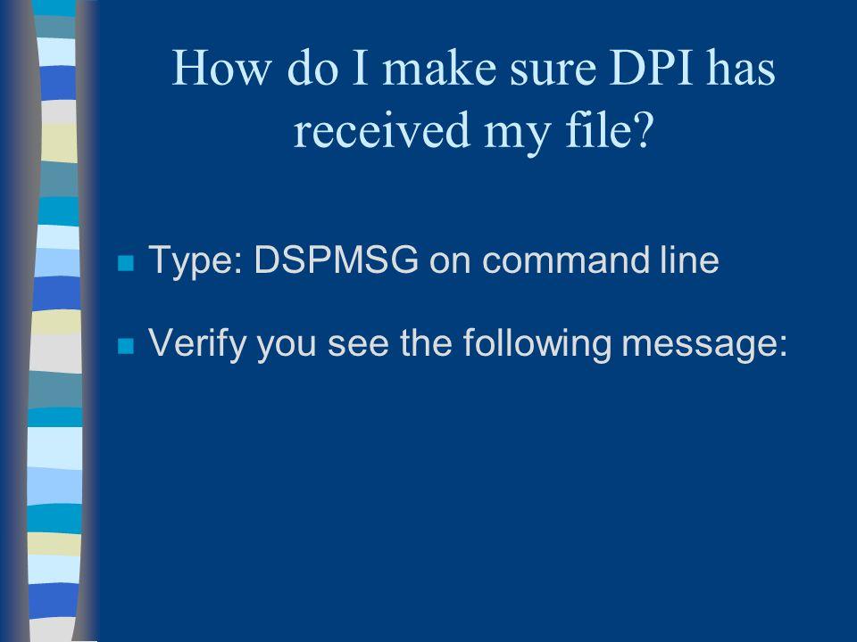 How do I make sure DPI has received my file.