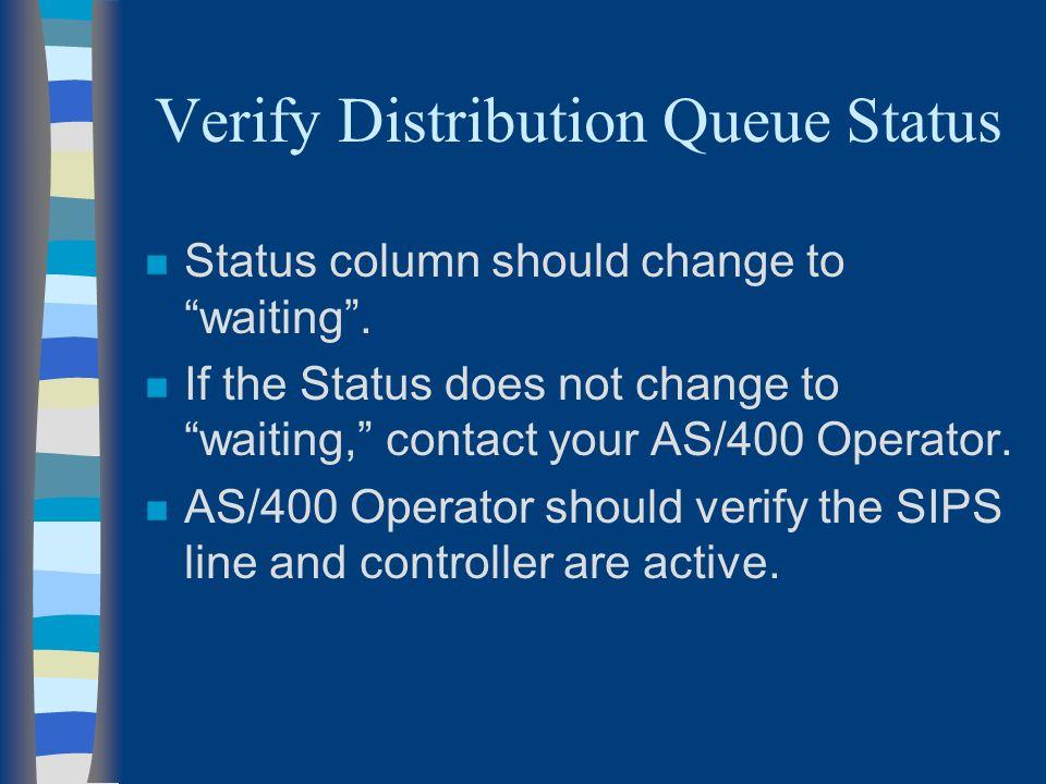 Verify Distribution Queue Status n Status column should change to waiting.