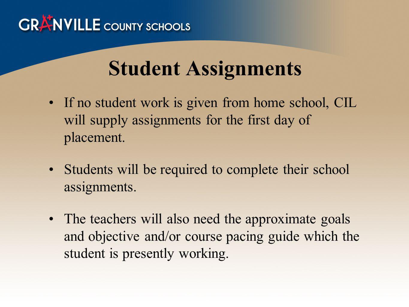 Student Assignments If no student work is given from home school, CIL will supply assignments for the first day of placement. Students will be require