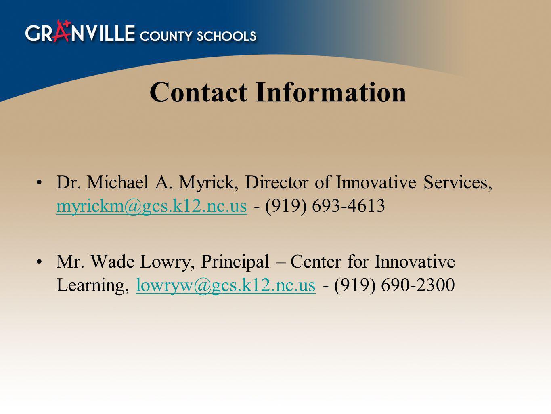 Contact Information Dr. Michael A. Myrick, Director of Innovative Services, myrickm@gcs.k12.nc.us - (919) 693-4613 myrickm@gcs.k12.nc.us Mr. Wade Lowr
