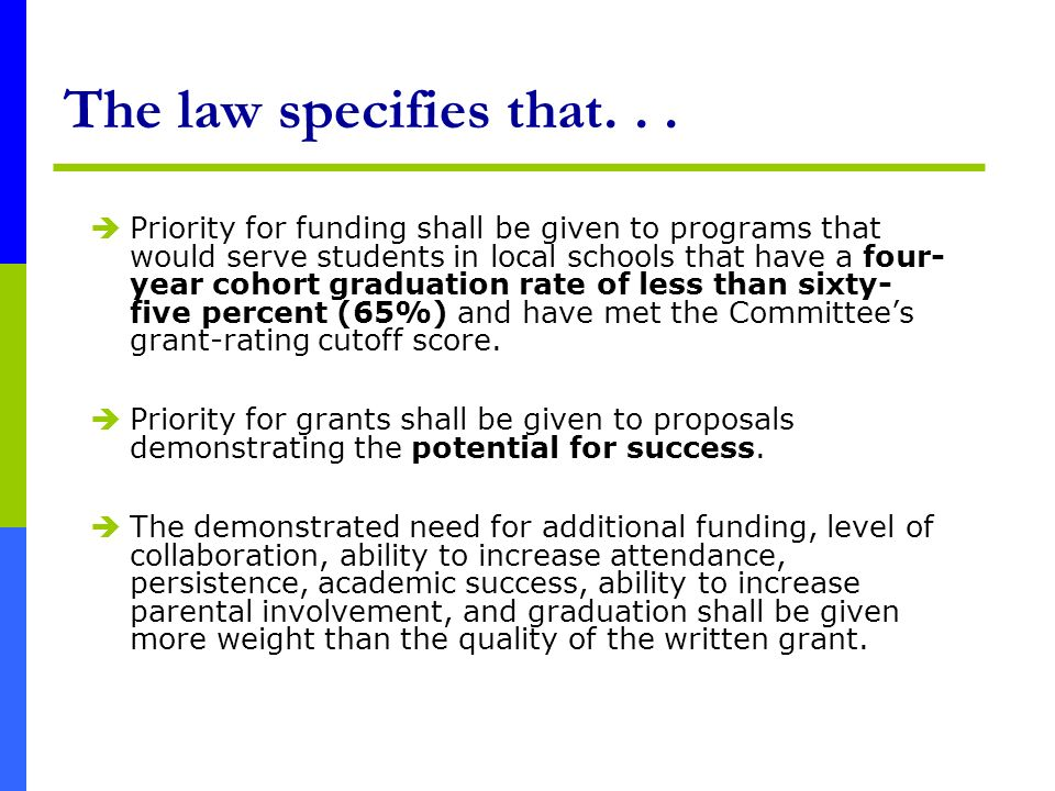 The law specifies that... Priority for funding shall be given to programs that would serve students in local schools that have a four- year cohort gra